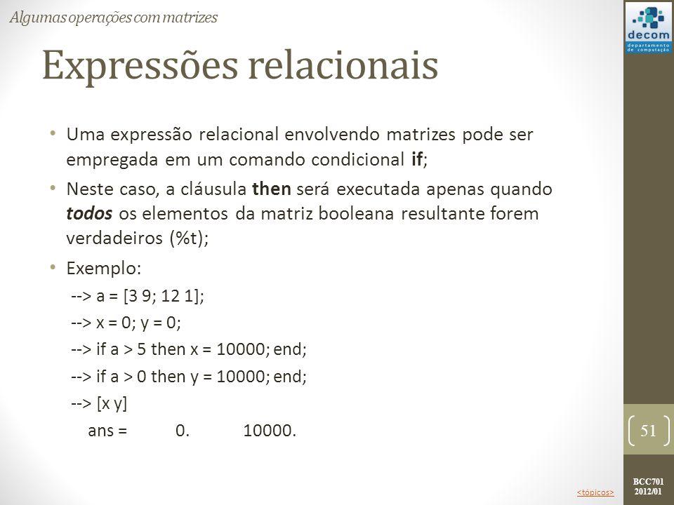 BCC701 2012/01 Expressões relacionais Uma expressão relacional envolvendo matrizes pode ser empregada em um comando condicional if; Neste caso, a cláu
