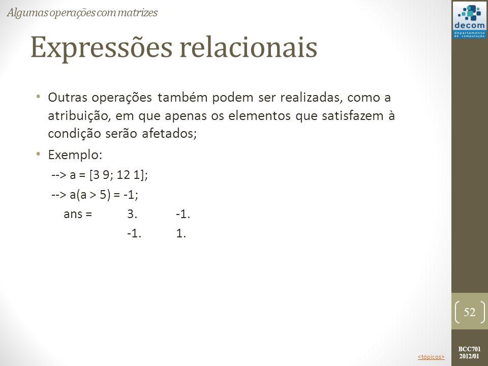 BCC701 2012/01 Expressões relacionais Outras operações também podem ser realizadas, como a atribuição, em que apenas os elementos que satisfazem à con