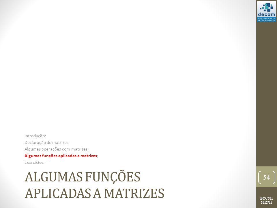 BCC701 2012/01 ALGUMAS FUNÇÕES APLICADAS A MATRIZES Introdução; Declaração de matrizes; Algumas operações com matrizes; Algumas funções aplicadas a ma
