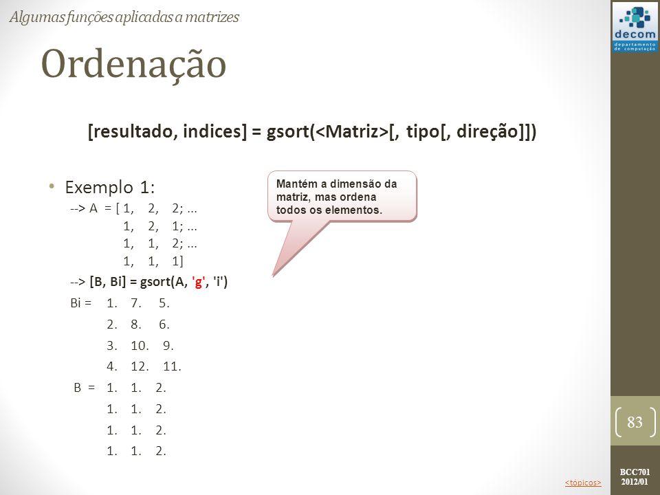 BCC701 2012/01 Ordenação [resultado, indices] = gsort( [, tipo[, direção]]) Exemplo 1: 83 Algumas funções aplicadas a matrizes --> A = [ 1, 2, 2;... 1