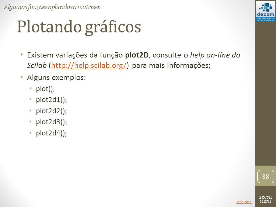 BCC701 2012/01 Plotando gráficos Existem variações da função plot2D, consulte o help on-line do Scilab (http://help.scilab.org/) para mais informações