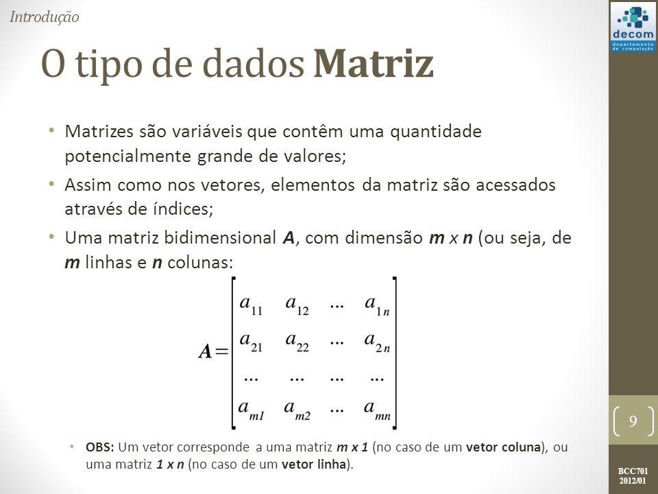 BCC701 2012/01 Valores randômicos Exemplos: --> Mr1 = rand(2,3) Mr1 =0.2113249 0.0002211 0.6653811 0.7560439 0.3303271 0.6283918 -->Mr2 = rand(2,3) Mr2 =0.8497452 0.8782165 0.5608486 0.6857310 0.0683740 0.6623569 --> Mr3 = int(rand(2,3) * 10) // Matriz com valores inteiros entre 0 e 10 Mr3 = 7.