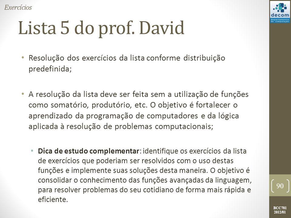 BCC701 2012/01 Lista 5 do prof. David Resolução dos exercícios da lista conforme distribuição predefinida; A resolução da lista deve ser feita sem a u