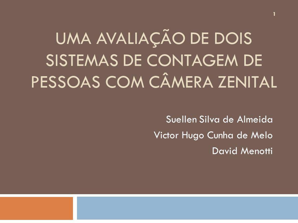 UMA AVALIAÇÃO DE DOIS SISTEMAS DE CONTAGEM DE PESSOAS COM CÂMERA ZENITAL Suellen Silva de Almeida Victor Hugo Cunha de Melo David Menotti 1