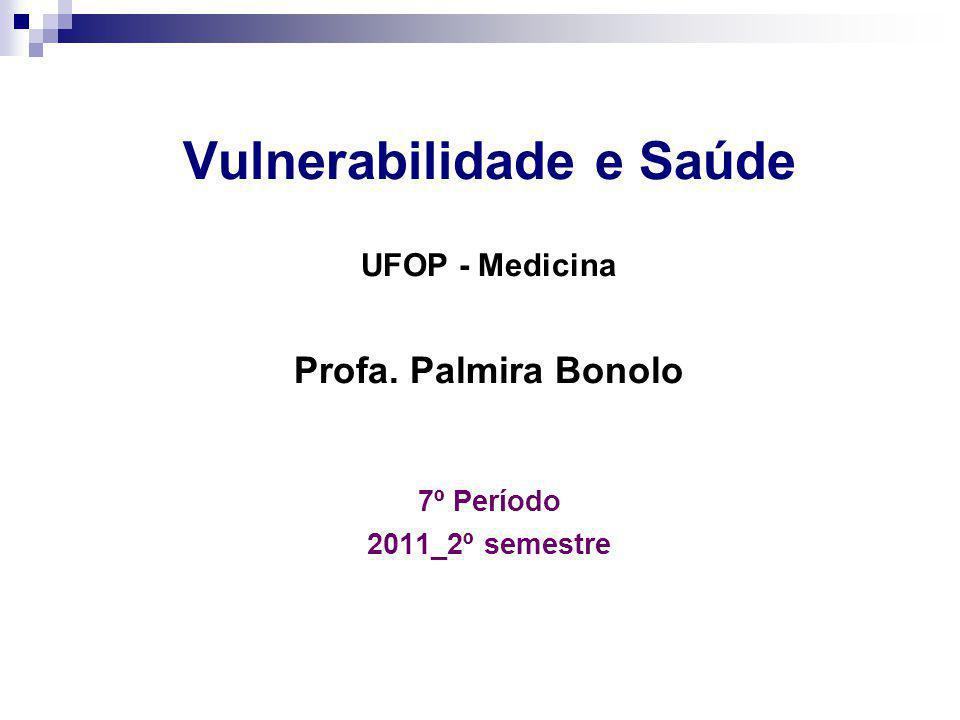 Vulnerabilidade e Saúde UFOP - Medicina Profa. Palmira Bonolo 7º Período 2011_2º semestre