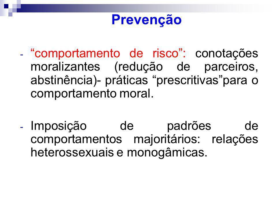 - comportamento de risco: conotações moralizantes (redução de parceiros, abstinência)- práticas prescritivaspara o comportamento moral.