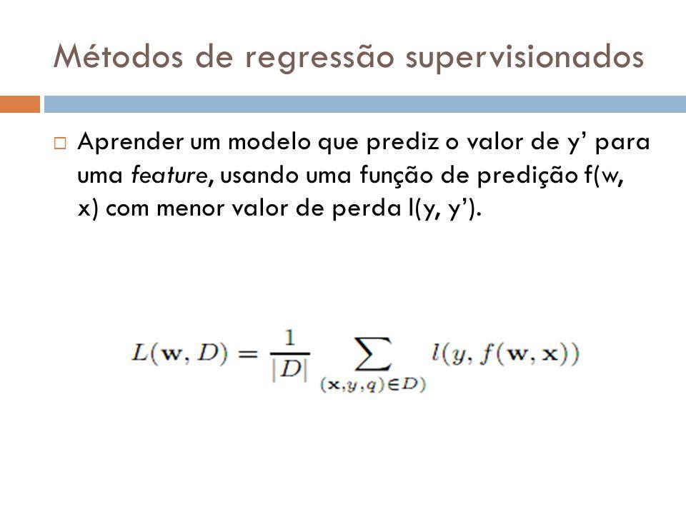 Métodos de regressão supervisionados Aprender um modelo que prediz o valor de y para uma feature, usando uma função de predição f(w, x) com menor valo