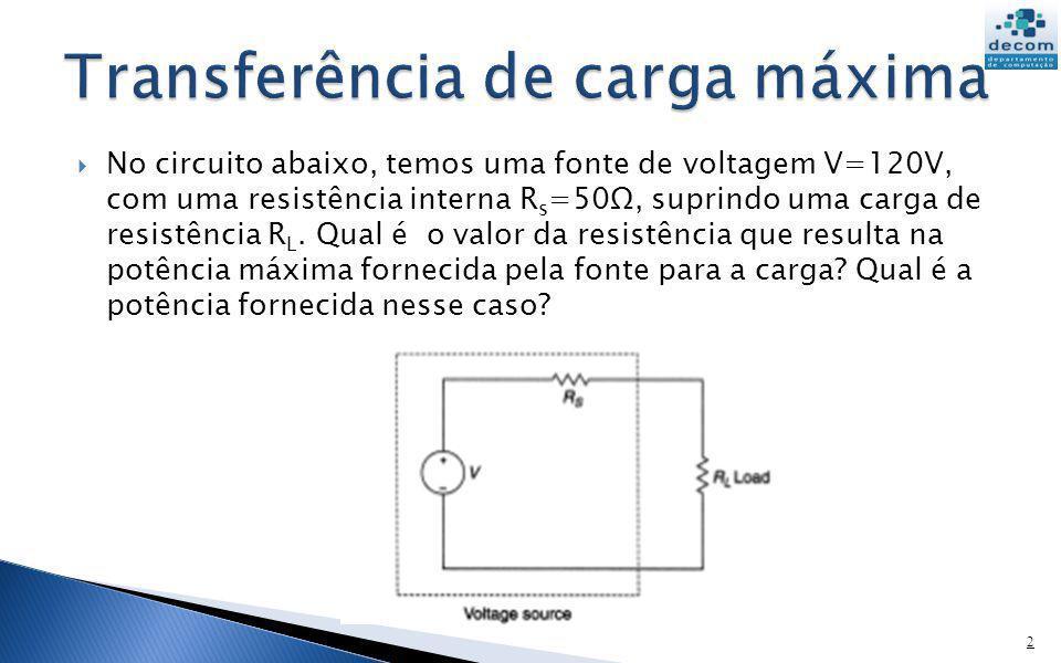 No circuito abaixo, temos uma fonte de voltagem V=120V, com uma resistência interna R s =50Ω, suprindo uma carga de resistência R L. Qual é o valor da
