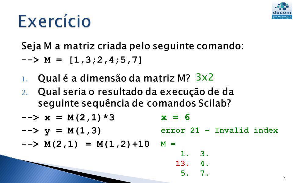 Seja M a matriz criada pelo seguinte comando: - -> M = [1,3;2,4;5,7] 1. Qual é a dimensão da matriz M? 2. Qual seria o resultado da execução de da seg