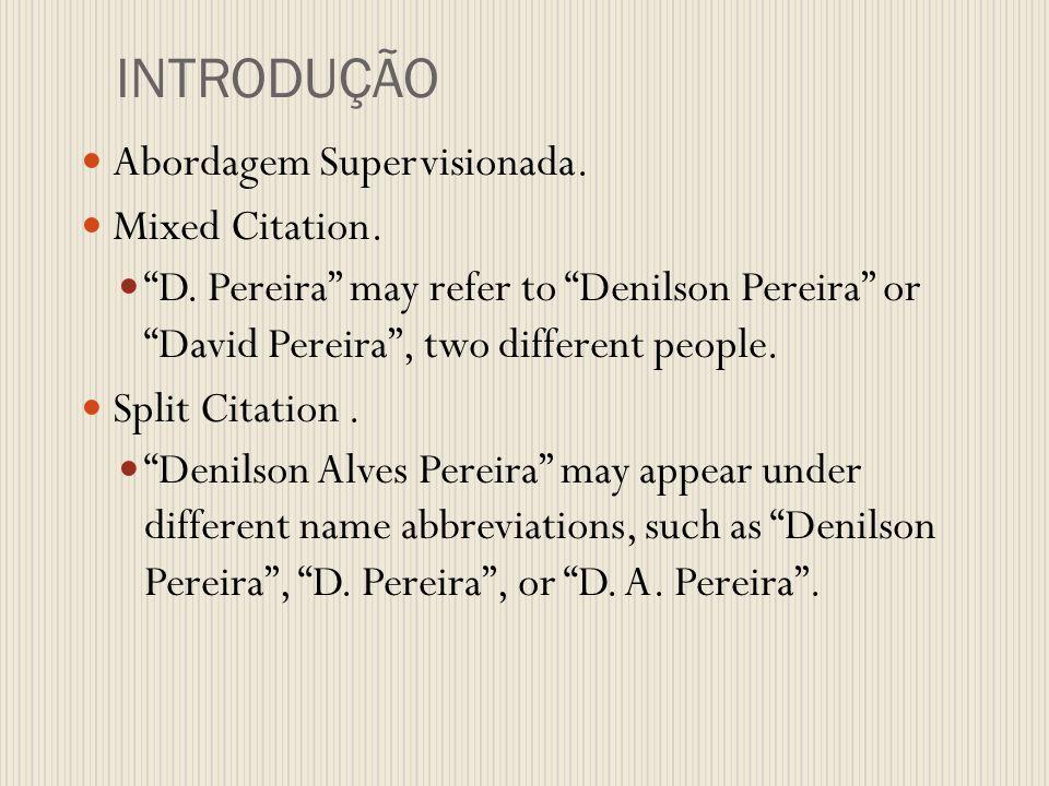 INTRODUÇÃO Abordagem Supervisionada. Mixed Citation. D. Pereira may refer to Denilson Pereira or David Pereira, two different people. Split Citation.