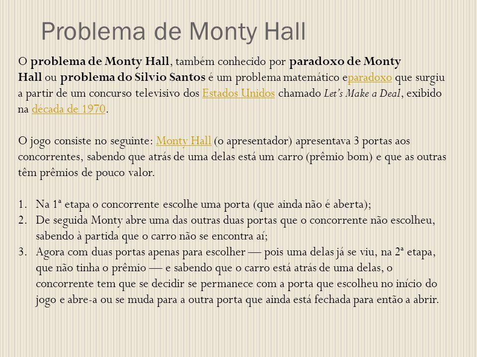 Problema de Monty Hall O problema de Monty Hall, também conhecido por paradoxo de Monty Hall ou problema do Silvio Santos é um problema matemático epa