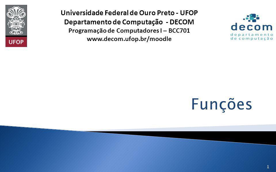 1 Universidade Federal de Ouro Preto - UFOP Departamento de Computação - DECOM Programação de Computadores I – BCC701 www.decom.ufop.br/moodle