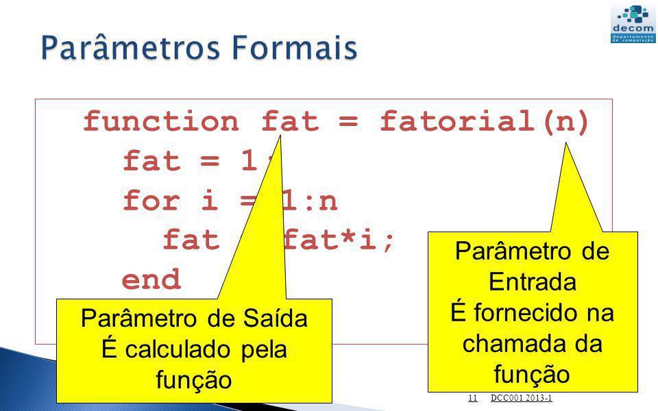 function fat = fatorial(n) fat = 1; for i = 1:n fat = fat*i; end endfunction Parâmetro de Saída É calculado pela função Parâmetro de Entrada É forneci