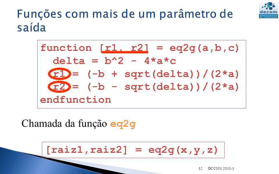 function [r1, r2] = eq2g(a,b,c) delta = b^2 - 4*a*c r1 = (-b + sqrt(delta))/(2*a) r2 = (-b - sqrt(delta))/(2*a) endfunction [raiz1,raiz2] = eq2g(x,y,z