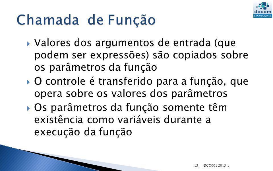 Valores dos argumentos de entrada (que podem ser expressões) são copiados sobre os parâmetros da função O controle é transferido para a função, que op