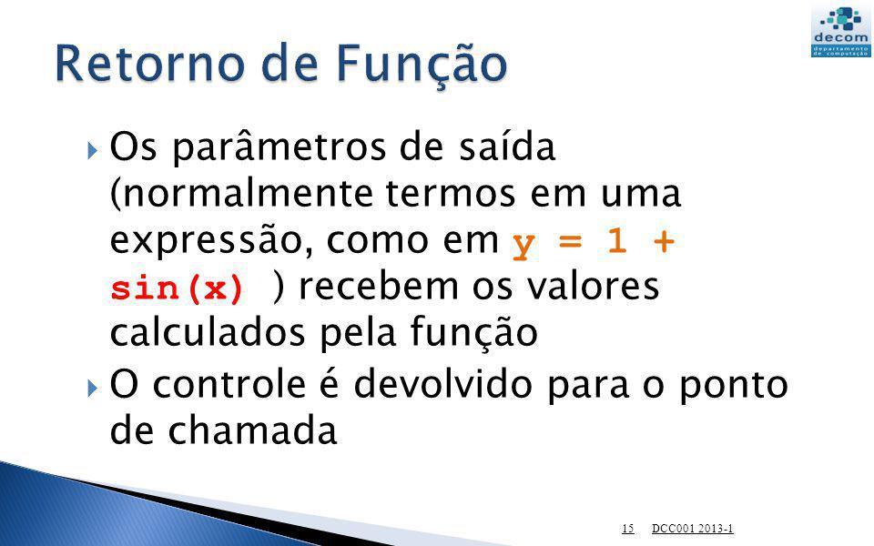 Os parâmetros de saída (normalmente termos em uma expressão, como em y = 1 + sin(x) ) recebem os valores calculados pela função O controle é devolvido