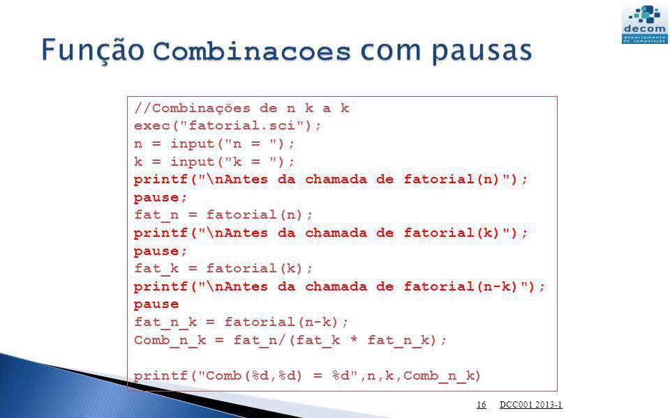 16 //Combinações de n k a k exec(