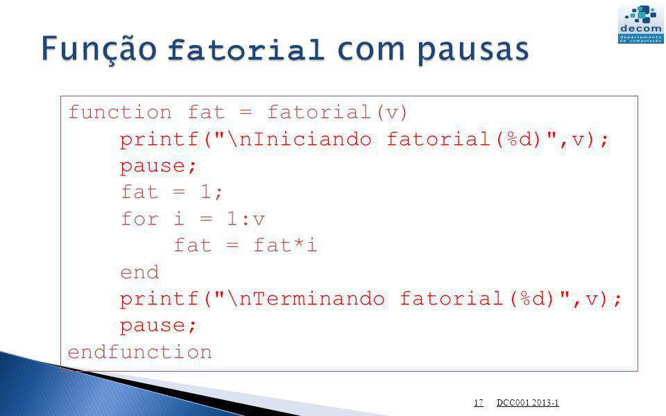 DCC001 2013-1 17 function fat = fatorial(v) printf(