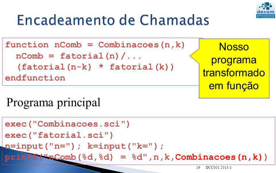 function nComb = Combinacoes(n,k) nComb = fatorial(n)/... (fatorial(n-k) * fatorial(k)) endfunction exec(