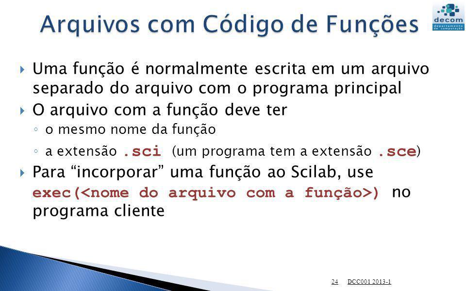 Uma função é normalmente escrita em um arquivo separado do arquivo com o programa principal O arquivo com a função deve ter o mesmo nome da função a e