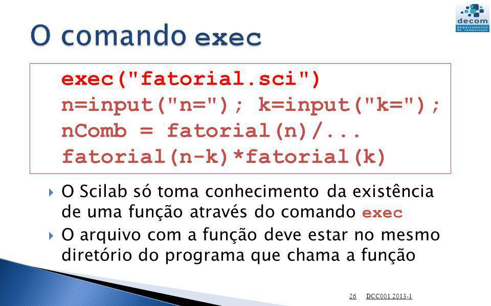 O Scilab só toma conhecimento da existência de uma função através do comando exec O arquivo com a função deve estar no mesmo diretório do programa que