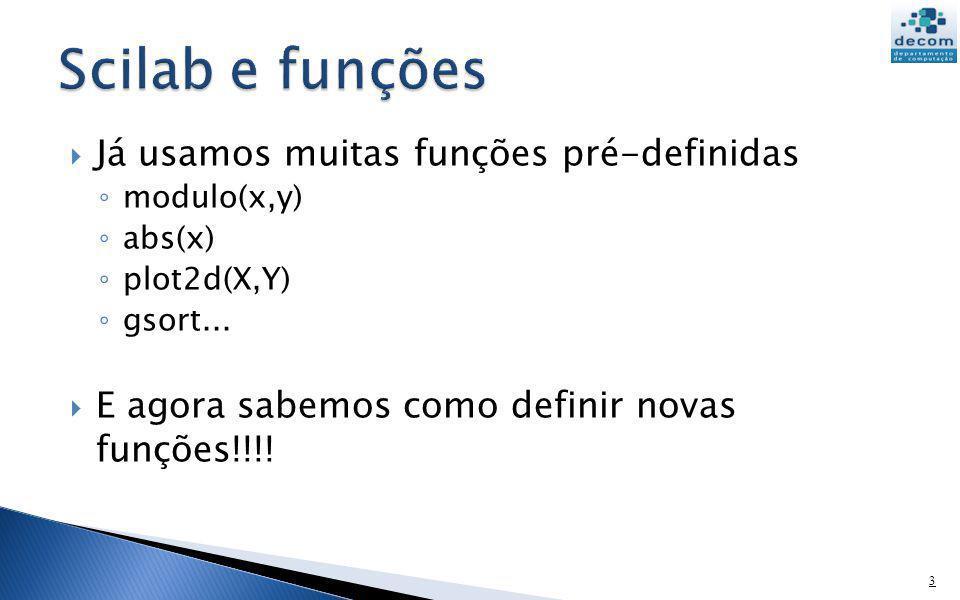 Já usamos muitas funções pré-definidas modulo(x,y) abs(x) plot2d(X,Y) gsort... E agora sabemos como definir novas funções!!!! 3