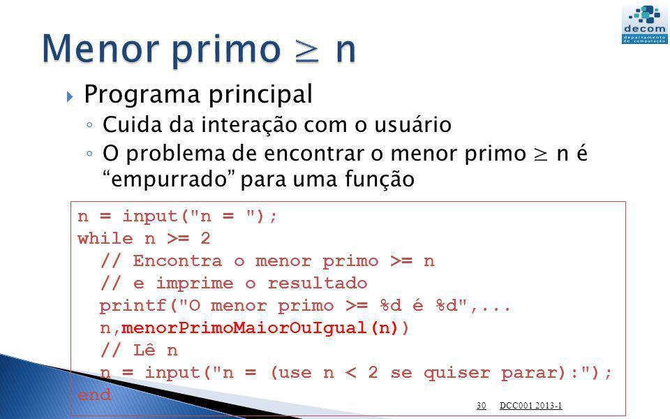 Programa principal Cuida da interação com o usuário O problema de encontrar o menor primo n é empurrado para uma função n = input(