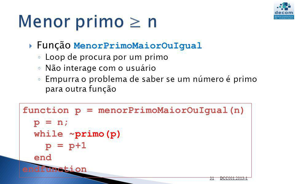 Função MenorPrimoMaiorOuIgual Loop de procura por um primo Não interage com o usuário Empurra o problema de saber se um número é primo para outra funç