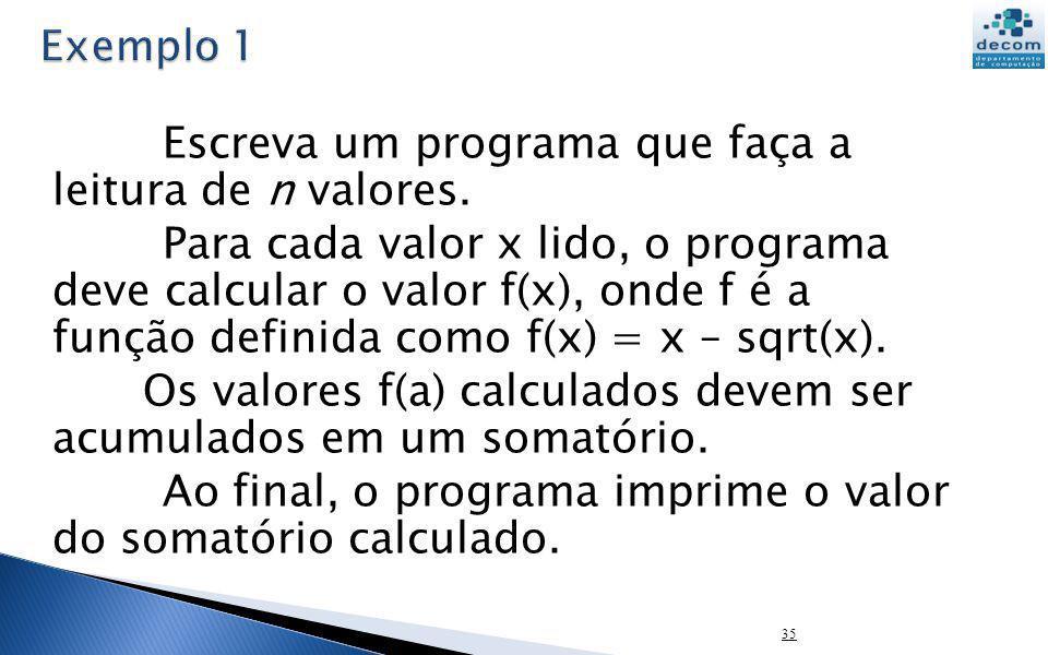 Escreva um programa que faça a leitura de n valores. Para cada valor x lido, o programa deve calcular o valor f(x), onde f é a função definida como f(