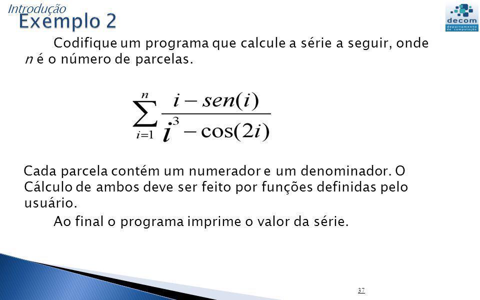 Codifique um programa que calcule a série a seguir, onde n é o número de parcelas. Cada parcela contém um numerador e um denominador. O Cálculo de amb