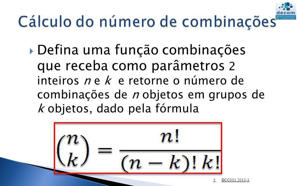 Defina uma função combinações que receba como parâmetros 2 inteiros n e k e retorne o número de combinações de n objetos em grupos de k objetos, dado
