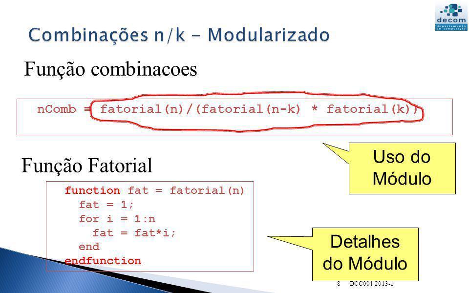 nComb = fatorial(n)/(fatorial(n-k) * fatorial(k)) function fat = fatorial(n) fat = 1; for i = 1:n fat = fat*i; end endfunction Função combinacoes Funç