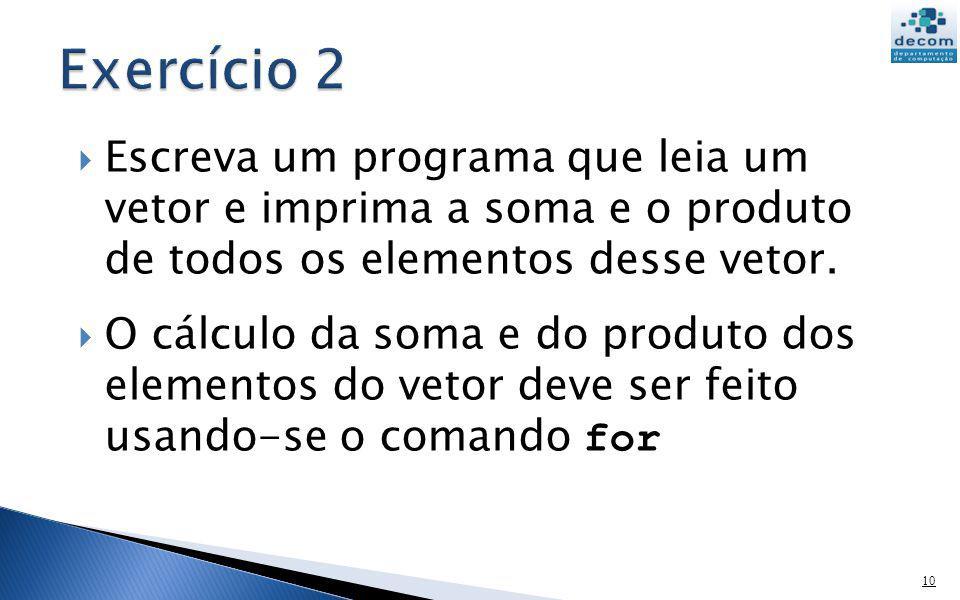 Escreva um programa que leia um vetor e imprima a soma e o produto de todos os elementos desse vetor. O cálculo da soma e do produto dos elementos do