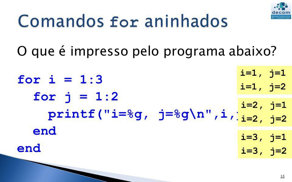 for i = 1:3 for j = 1:2 printf(