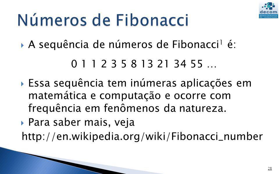 A sequência de números de Fibonacci 1 é: 0 1 1 2 3 5 8 13 21 34 55 … Essa sequência tem inúmeras aplicações em matemática e computação e ocorre com fr