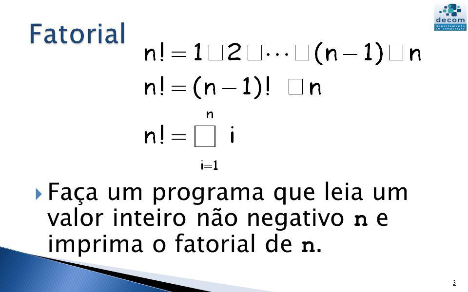 Faça um programa que leia um valor inteiro não negativo n e imprima o fatorial de n. 3