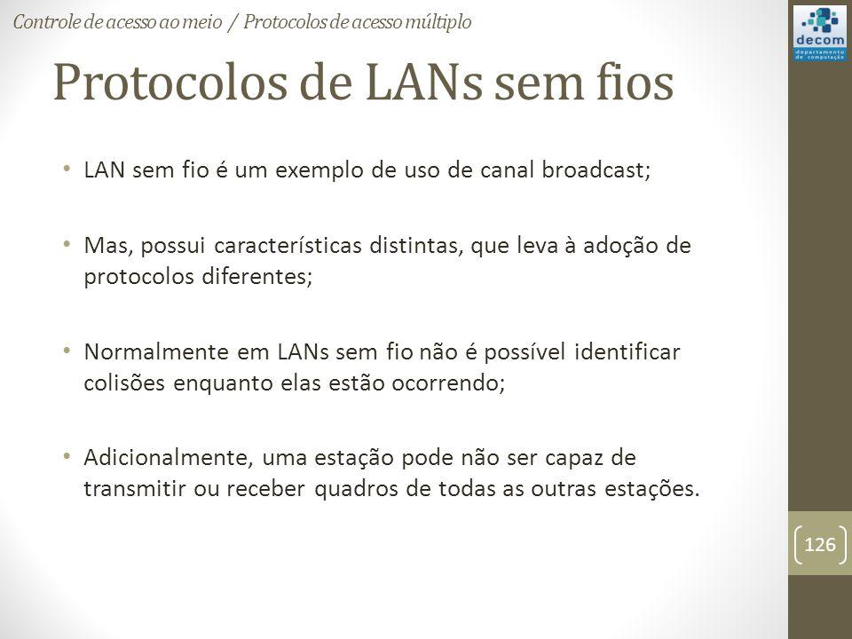 Protocolos de LANs sem fios LAN sem fio é um exemplo de uso de canal broadcast; Mas, possui características distintas, que leva à adoção de protocolos