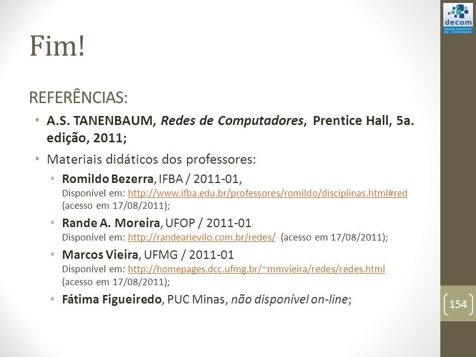 Fim! REFERÊNCIAS: A.S. TANENBAUM, Redes de Computadores, Prentice Hall, 5a. edição, 2011; Materiais didáticos dos professores: Romildo Bezerra, IFBA /