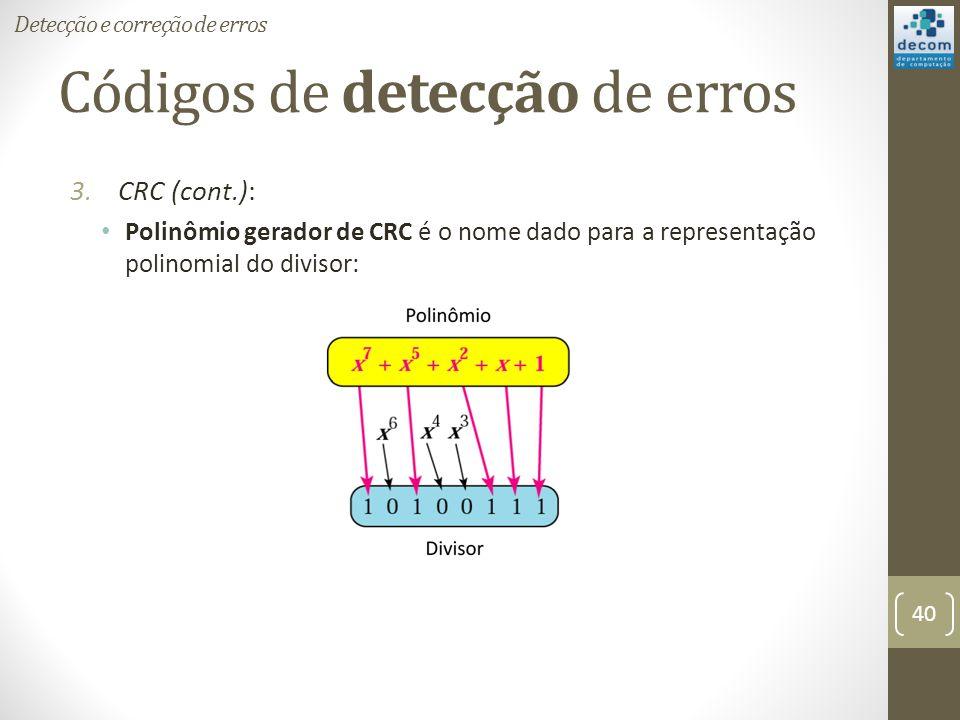 Códigos de detecção de erros 3.CRC (cont.): Polinômio gerador de CRC é o nome dado para a representação polinomial do divisor: Detecção e correção de