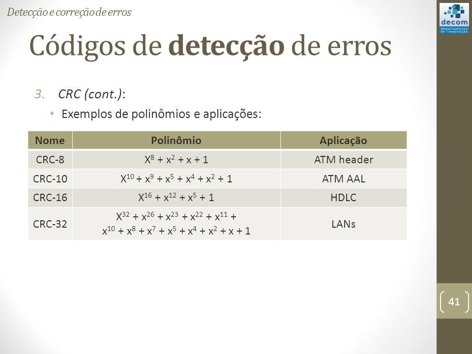 Códigos de detecção de erros 3.CRC (cont.): Exemplos de polinômios e aplicações: Detecção e correção de erros 41 NomePolinômioAplicação CRC-8X 8 + x 2