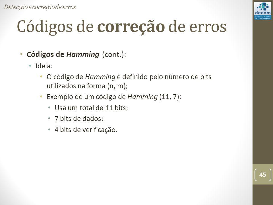 Códigos de correção de erros Códigos de Hamming (cont.): Ideia: O código de Hamming é definido pelo número de bits utilizados na forma (n, m); Exemplo