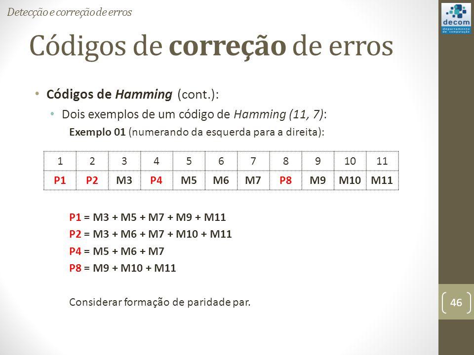 Códigos de correção de erros Códigos de Hamming (cont.): Dois exemplos de um código de Hamming (11, 7): Exemplo 01 (numerando da esquerda para a direi