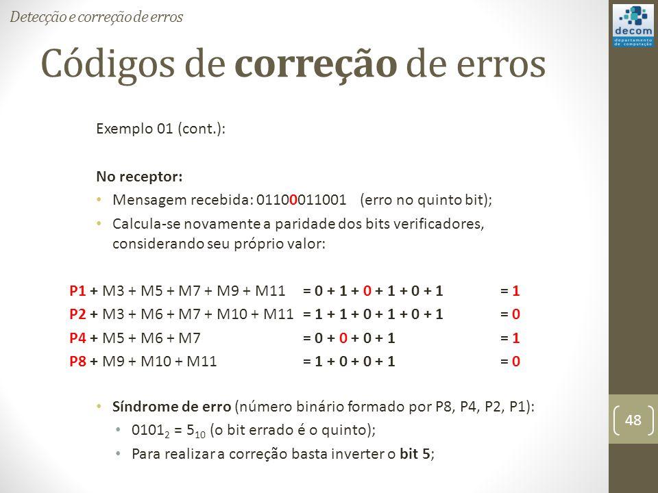 Códigos de correção de erros Exemplo 01 (cont.): No receptor: Mensagem recebida: 01100011001 (erro no quinto bit); Calcula-se novamente a paridade dos