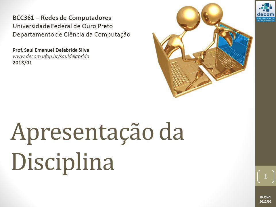 BCC361 2012/02 Apresentação da Disciplina BCC361 – Redes de Computadores Universidade Federal de Ouro Preto Departamento de Ciência da Computação Prof