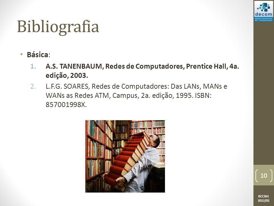 BCC361 2012/02 Bibliografia Básica: 1.A.S. TANENBAUM, Redes de Computadores, Prentice Hall, 4a. edição, 2003. 2.L.F.G. SOARES, Redes de Computadores: