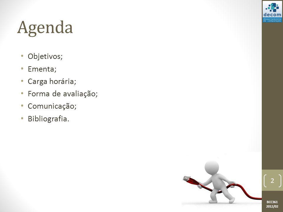 BCC361 2012/02 Agenda Objetivos; Ementa; Carga horária; Forma de avaliação; Comunicação; Bibliografia. 2