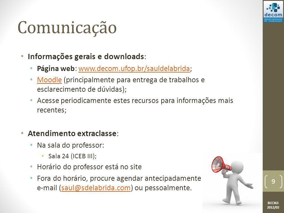 BCC361 2012/02 Comunicação Informações gerais e downloads: Página web: www.decom.ufop.br/sauldelabrida;www.decom.ufop.br/sauldelabrida Moodle (princip