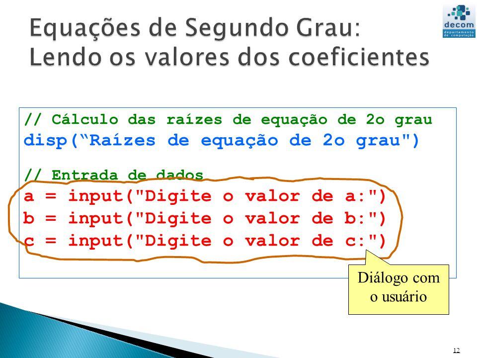 12 // Cálculo das raízes de equação de 2o grau disp(Raízes de equação de 2o grau