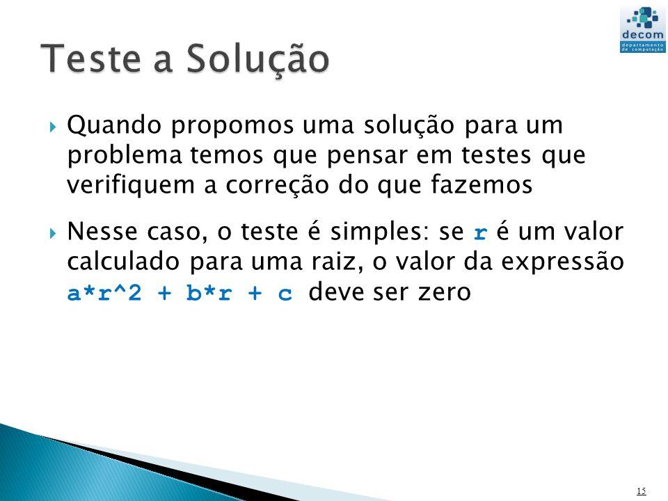 Quando propomos uma solução para um problema temos que pensar em testes que verifiquem a correção do que fazemos Nesse caso, o teste é simples: se r é