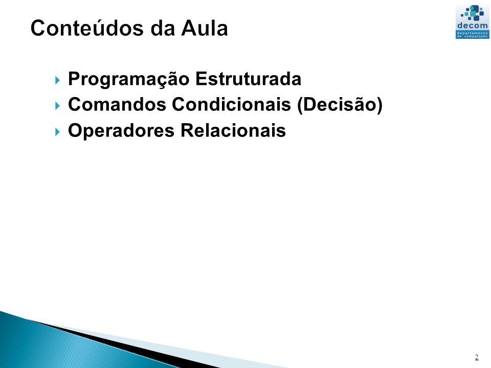 Programação Estruturada Comandos Condicionais (Decisão) Operadores Relacionais 2